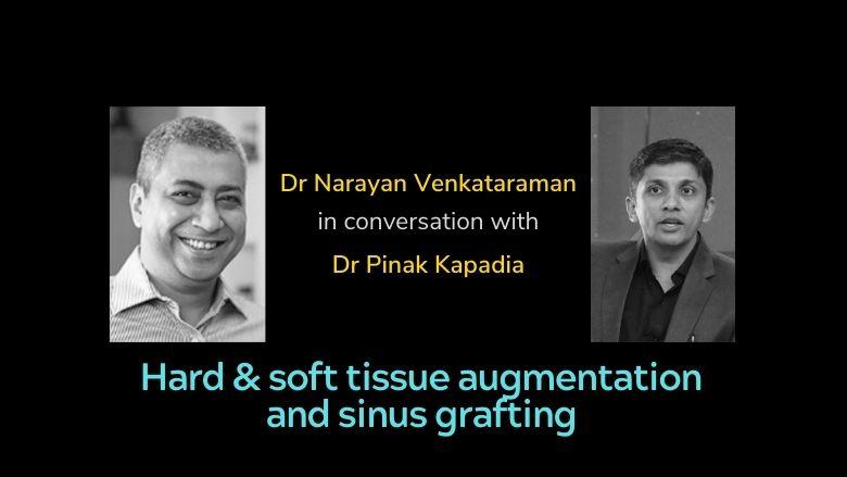 Interview: Dr Narayan Venkataraman with Dr Pinak Kapadia on augmentation in implantology